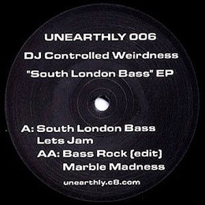 "DJ Controlled Weirdness - ""South London Bass"" EP - Unearthly - UNEARTHLY 006"