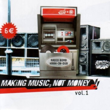 Krak In Dub & Radio Bomb - Making Music, Not Money!! Vol.1 - Radio Bomb - none