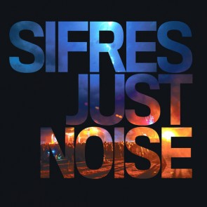 Sifres - Just Noise  - Sifrec - SIFLP001