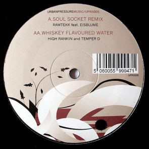 Rawtekk feat. Eisblume / High Rankin & Temper D - Soul Socket Remix / Whiskey Flavoured Water - Urban Pressure - UPRS005