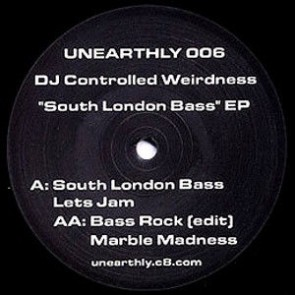 """DJ Controlled Weirdness - """"South London Bass"""" EP - Unearthly - UNEARTHLY 006"""